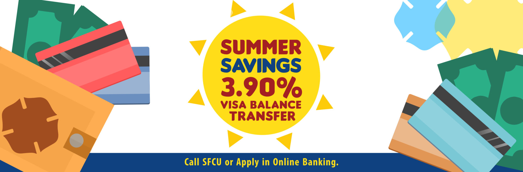 Summer Savings: Call SFCU or Apply in Online Banking for 3.90% VISA Balance Transfer